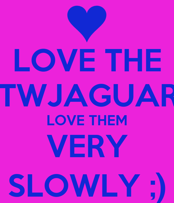 LOVE THE #TWJAGUARS LOVE THEM VERY SLOWLY ;)