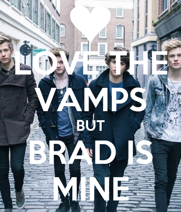 LOVE THE VAMPS BUT BRAD IS MINE