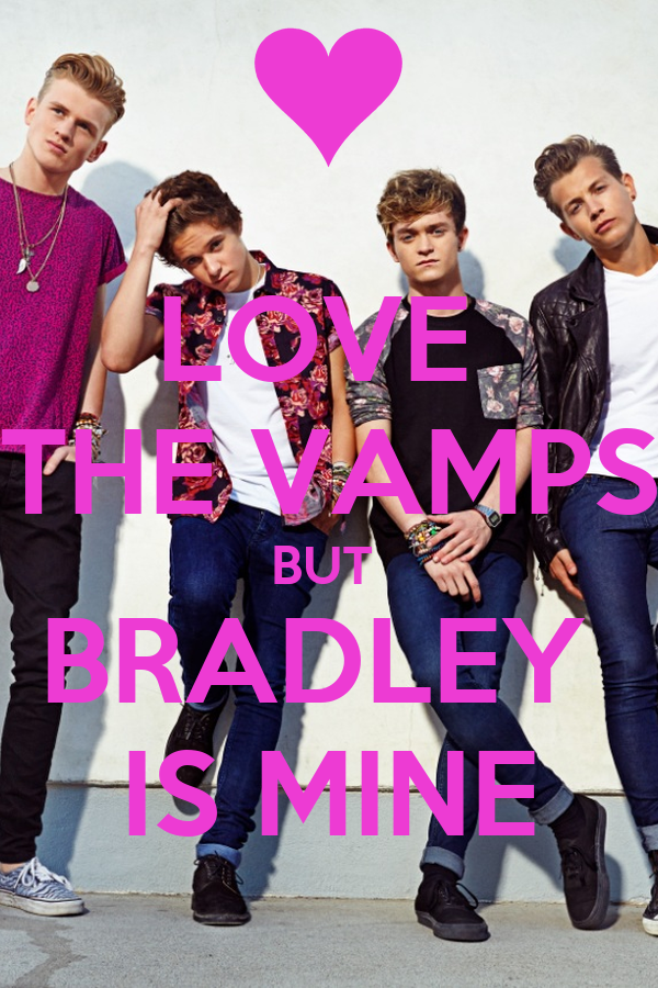 LOVE  THE VAMPS BUT  BRADLEY  IS MINE
