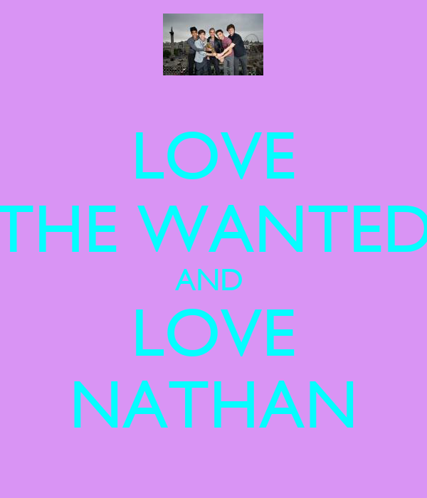 LOVE THE WANTED AND  LOVE NATHAN