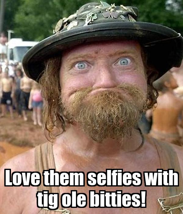 Love them selfies with tig ole bitties!