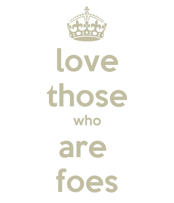 love those who are  foes