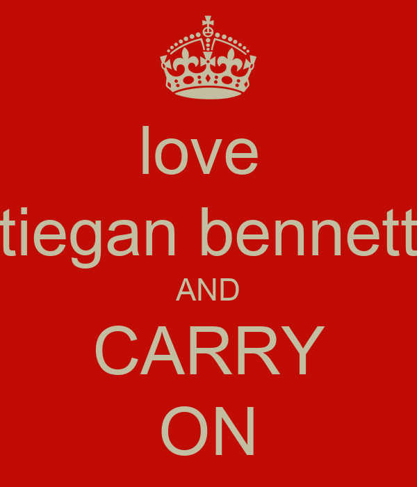 love  tiegan bennett AND CARRY ON