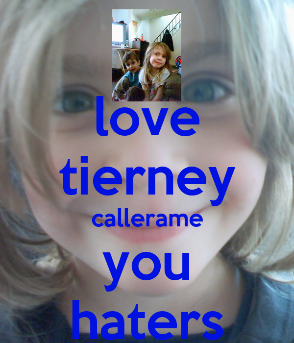love tierney callerame you haters