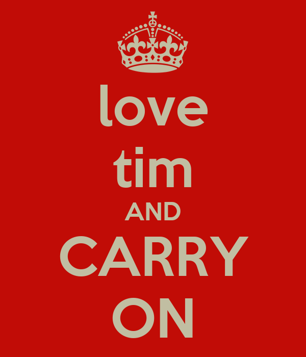 love tim AND CARRY ON