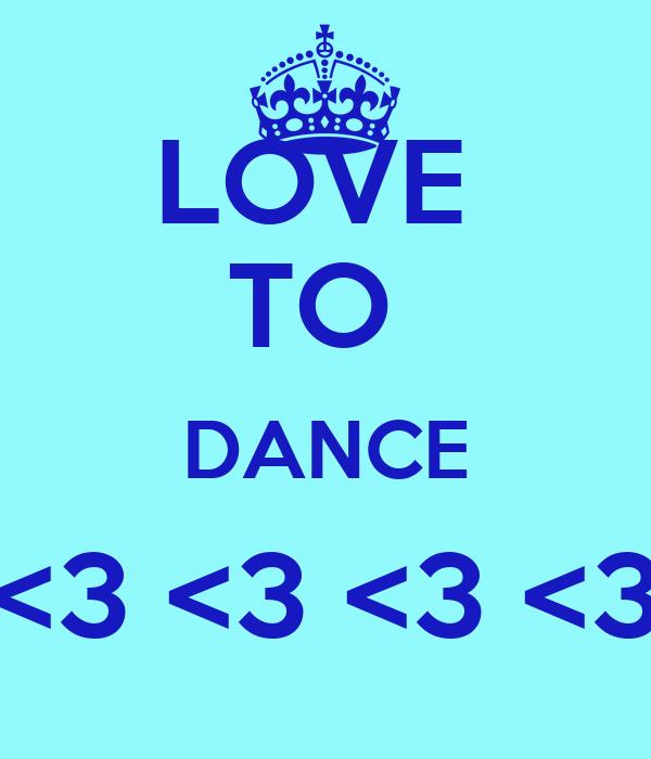 LOVE  TO  DANCE <3 <3 <3 <3