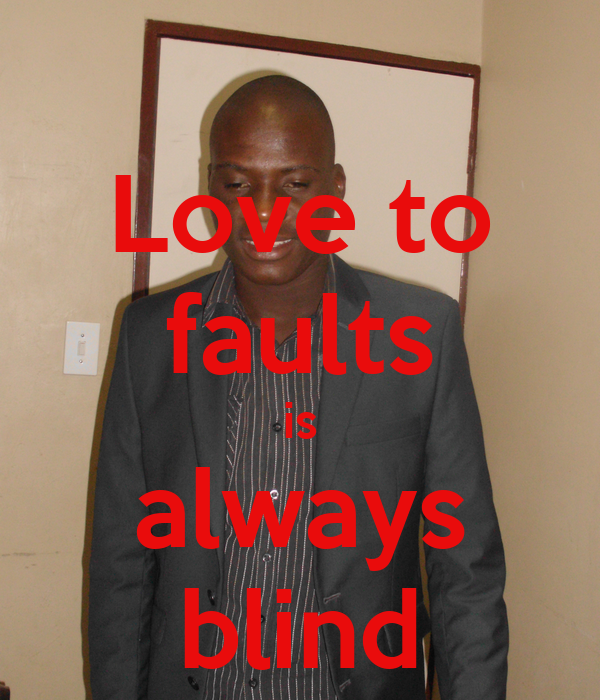 Love to faults is always blind