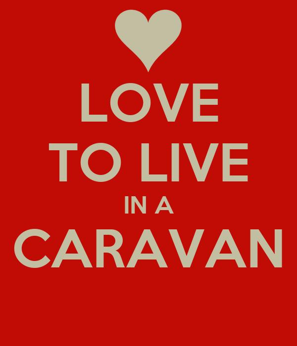 LOVE TO LIVE IN A CARAVAN