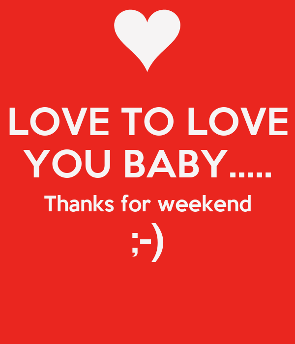 LOVE TO LOVE YOU BABY..... Thanks for weekend ;-)