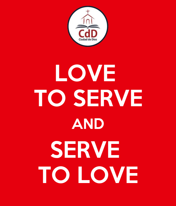 LOVE  TO SERVE AND SERVE  TO LOVE