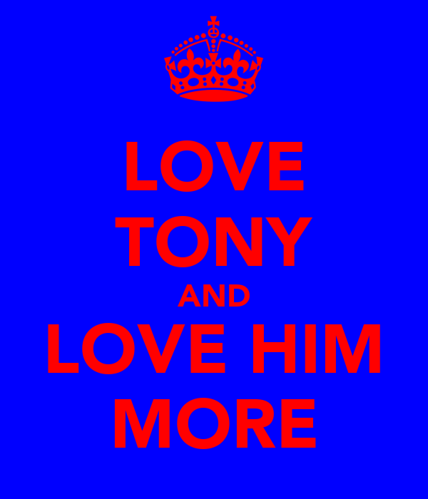 LOVE TONY AND LOVE HIM MORE