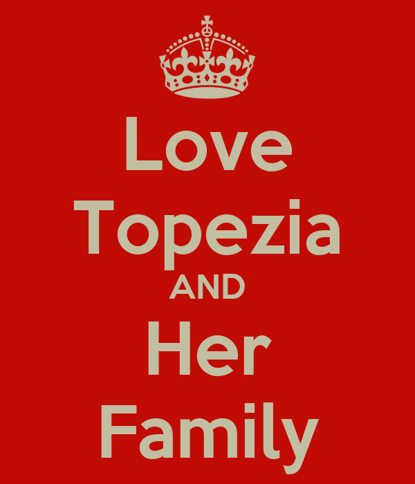 Love Topezia AND Her Family