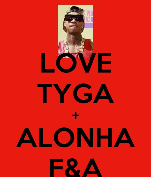 LOVE TYGA + ALONHA F&A