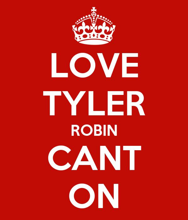 LOVE TYLER ROBIN CANT ON
