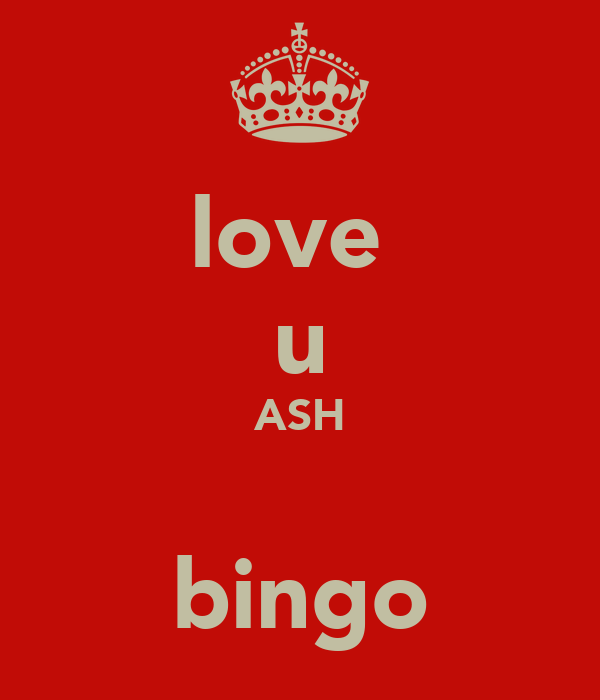 love  u ASH  bingo