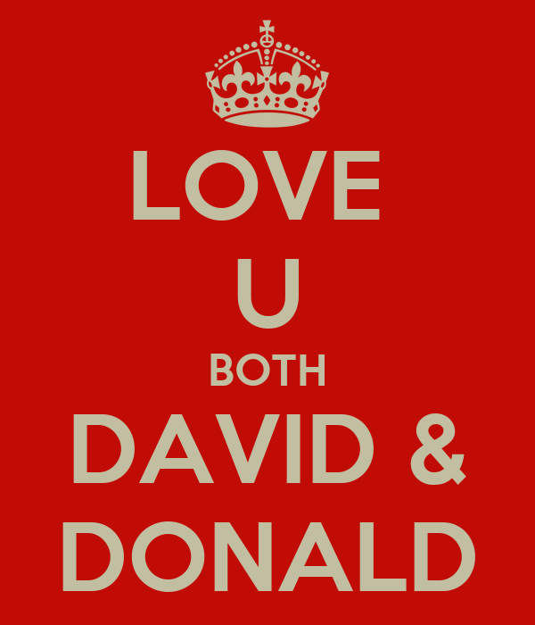 LOVE  U BOTH DAVID & DONALD