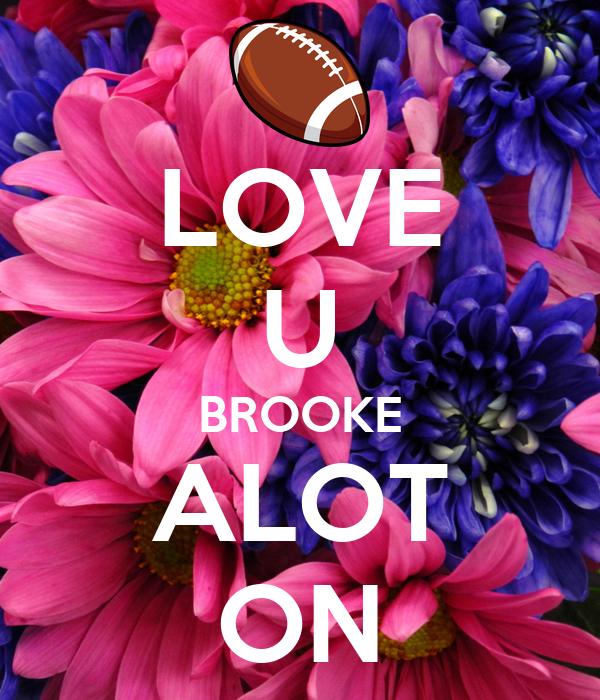 LOVE U BROOKE ALOT ON