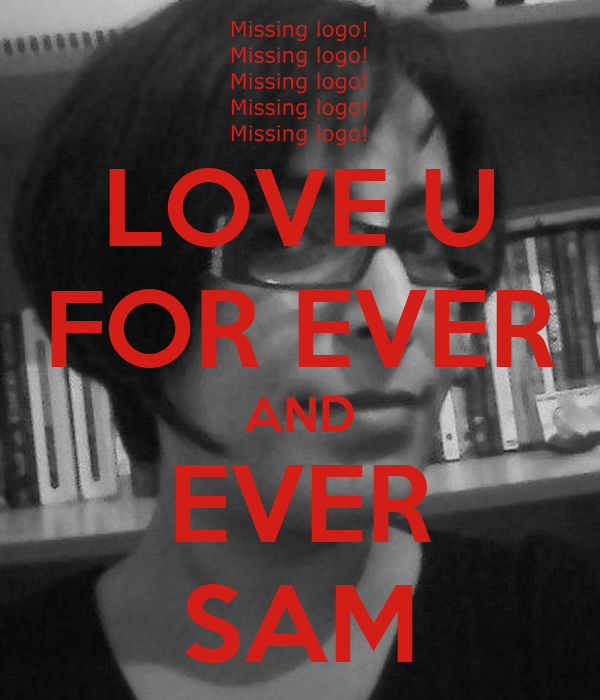 LOVE U FOR EVER AND EVER SAM