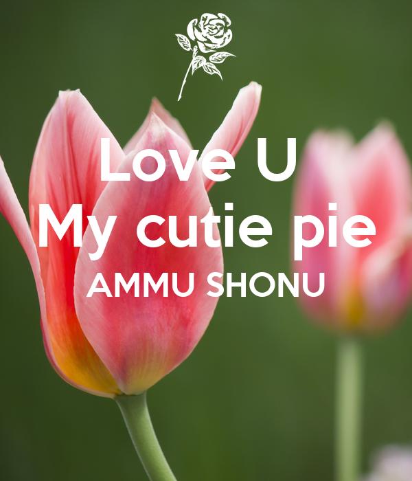 Love U  My cutie pie AMMU SHONU