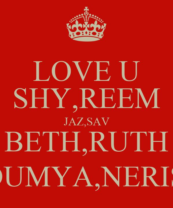 LOVE U SHY,REEM JAZ,SAV BETH,RUTH SOUMYA,NERISA