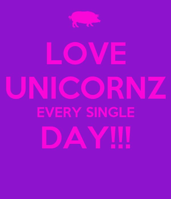 LOVE UNICORNZ EVERY SINGLE DAY!!!