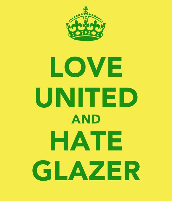 LOVE UNITED AND HATE GLAZER