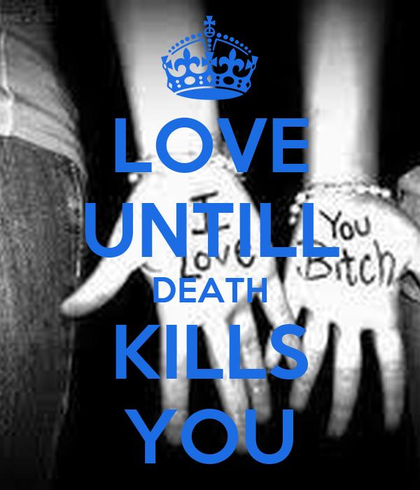 LOVE UNTILL DEATH KILLS YOU