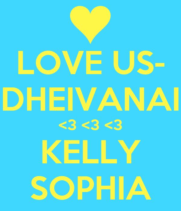 LOVE US- DHEIVANAI <3 <3 <3 KELLY SOPHIA