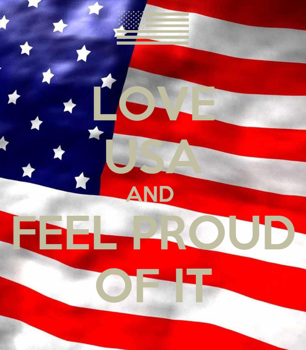 LOVE USA AND  FEEL PROUD OF IT