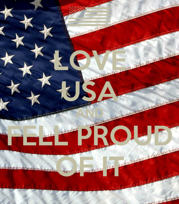 LOVE USA AND FELL PROUD OF IT