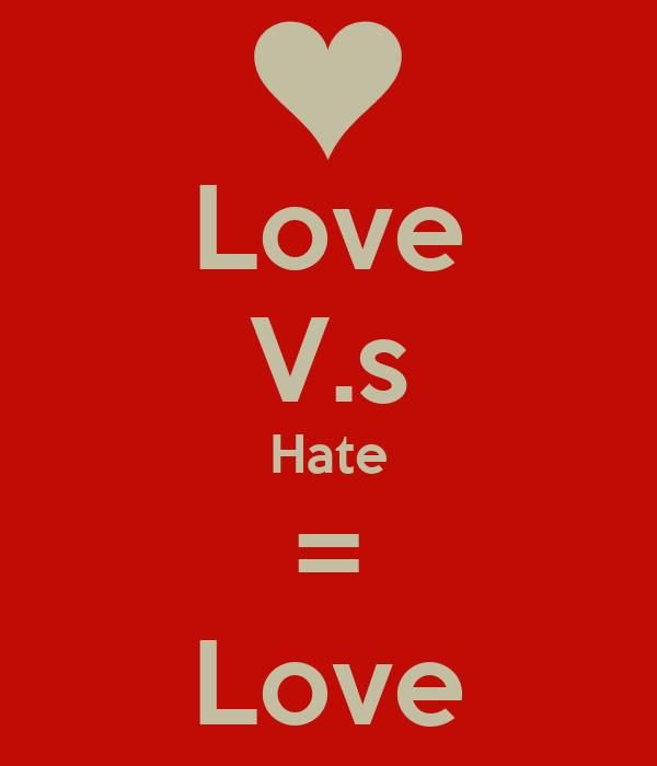 Love V.s Hate = Love