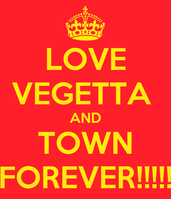 LOVE VEGETTA  AND TOWN FOREVER!!!!!