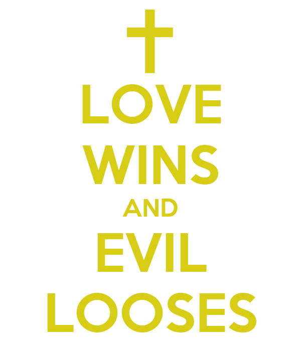 LOVE WINS AND EVIL LOOSES