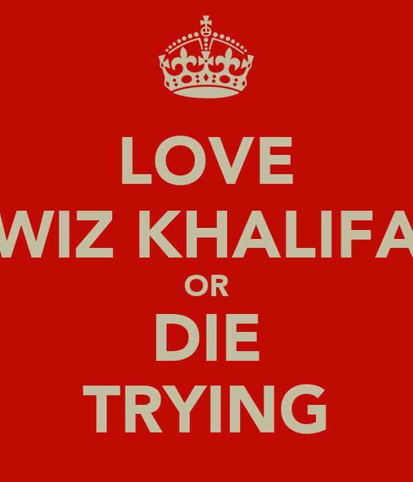 LOVE WIZ KHALIFA OR DIE TRYING