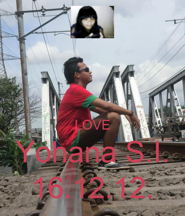 LOVE Yohana S.I. 16.12.12.