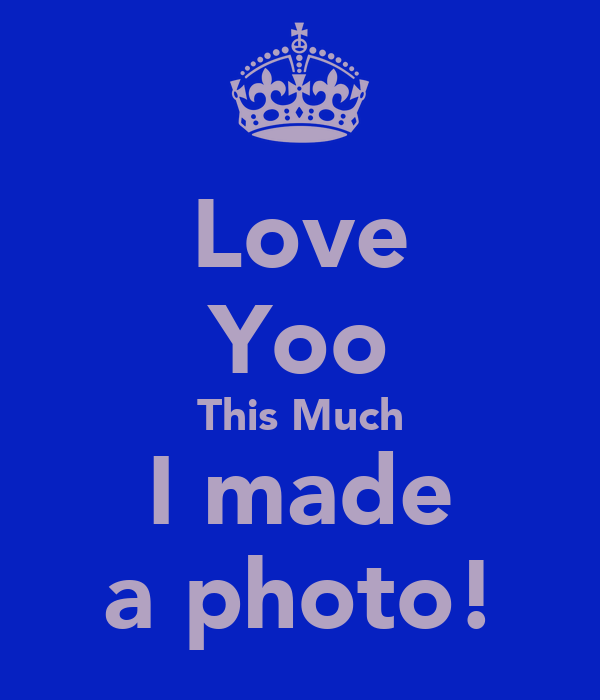 Love Yoo This Much I made a photo!
