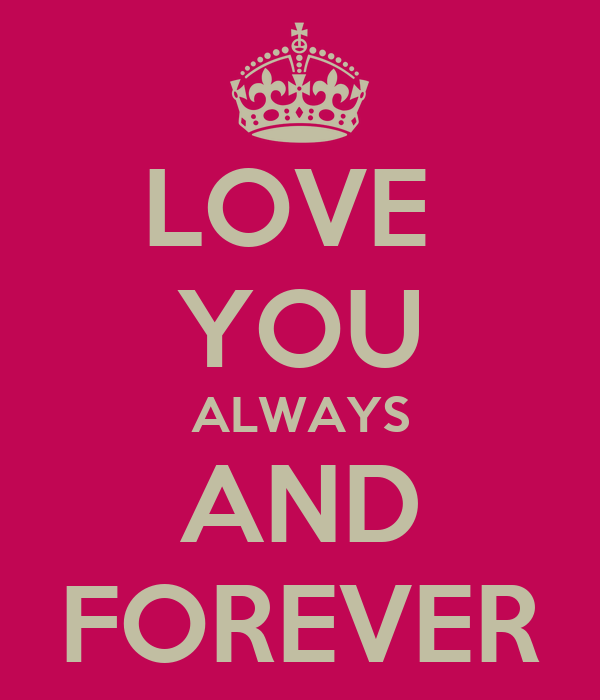 LOVE  YOU ALWAYS AND FOREVER