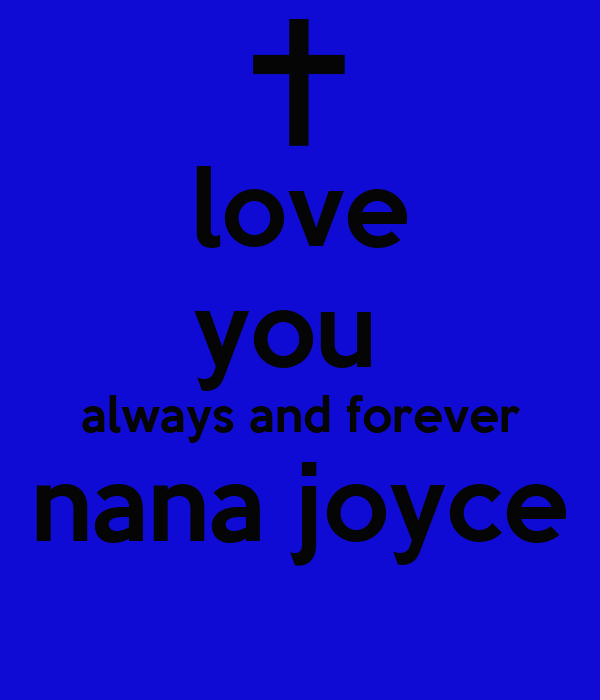 love you  always and forever nana joyce