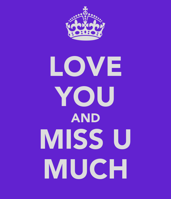 LOVE YOU AND MISS U MUCH