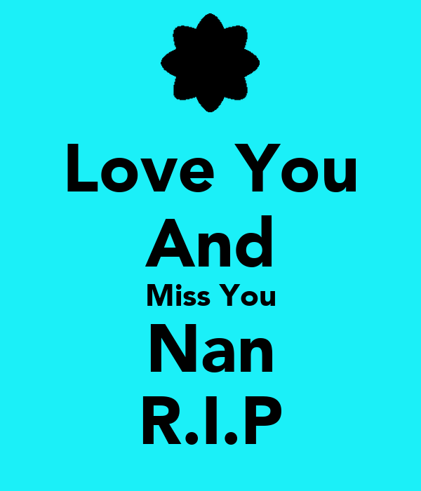 Love You And Miss You Nan R.I.P