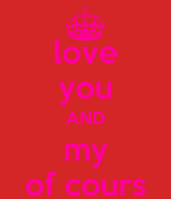 love you AND my of cours