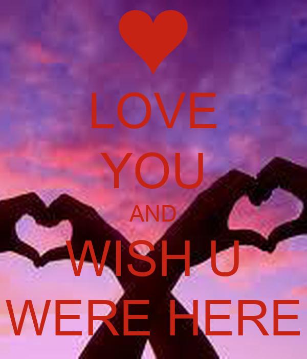 LOVE YOU AND WISH U WERE HERE