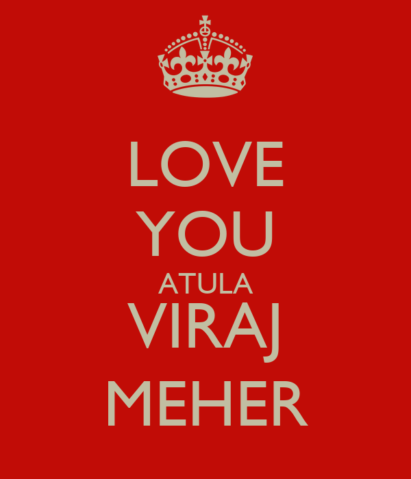 LOVE YOU ATULA VIRAJ MEHER