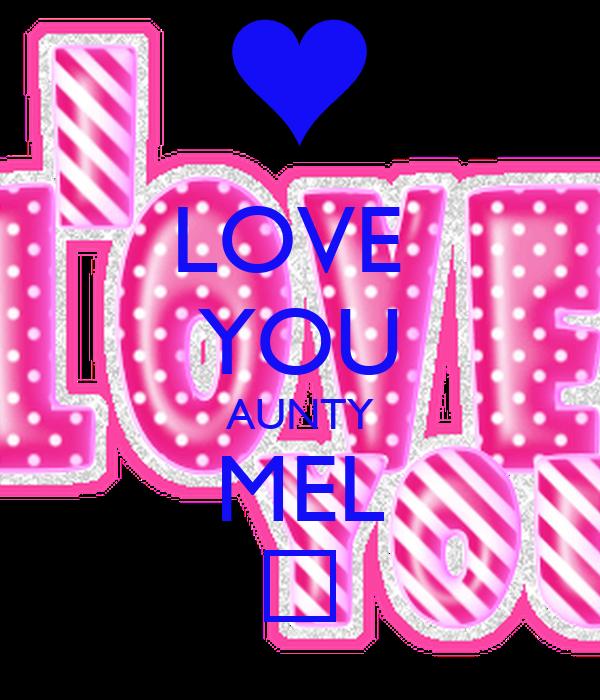 LOVE  YOU AUNTY MEL ♡