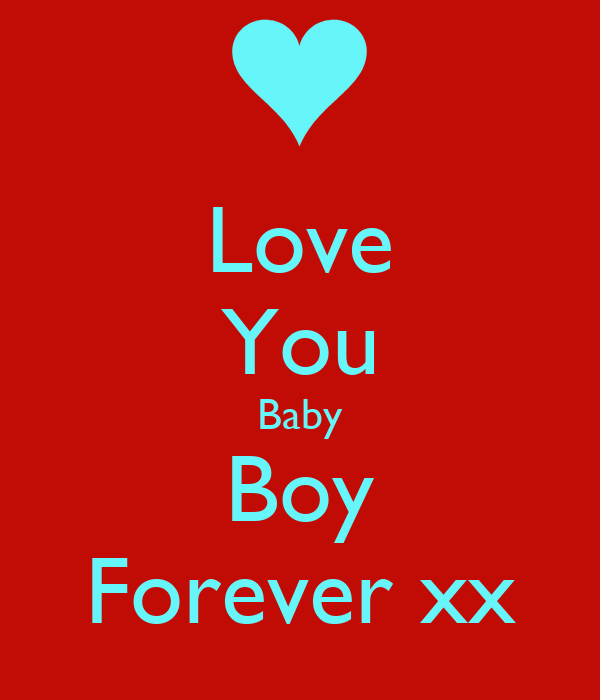Love You Baby Boy Forever xx