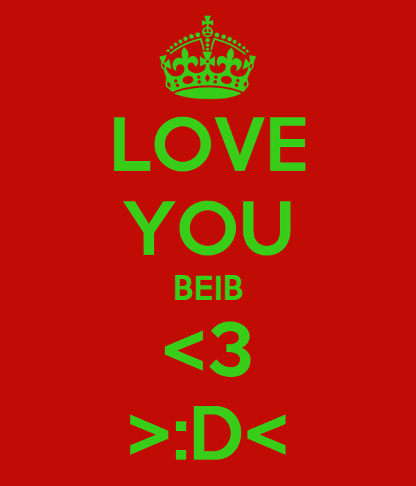 LOVE YOU BEIB <3 >:D<