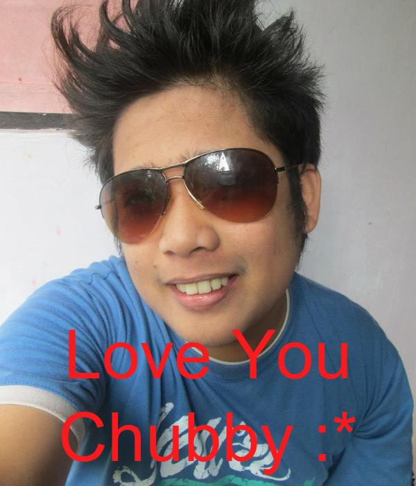 Love You Chubby :*