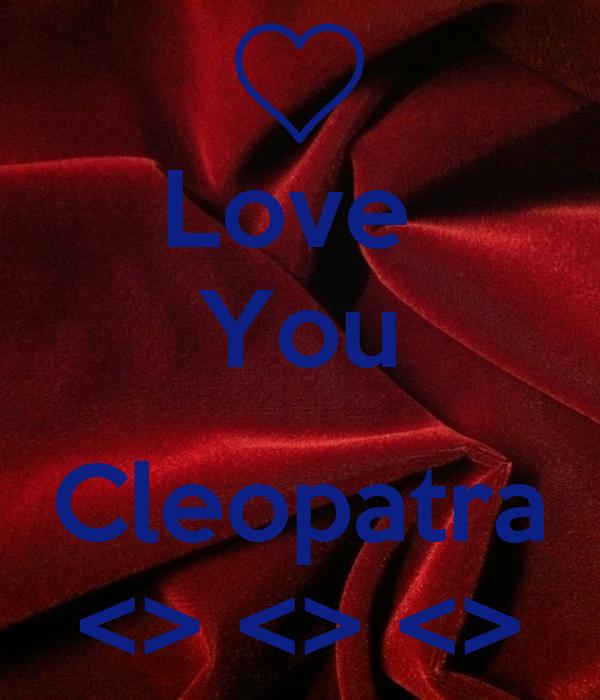 Love  You  Cleopatra <> <> <>