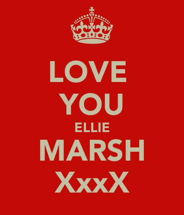 LOVE  YOU ELLIE MARSH XxxX