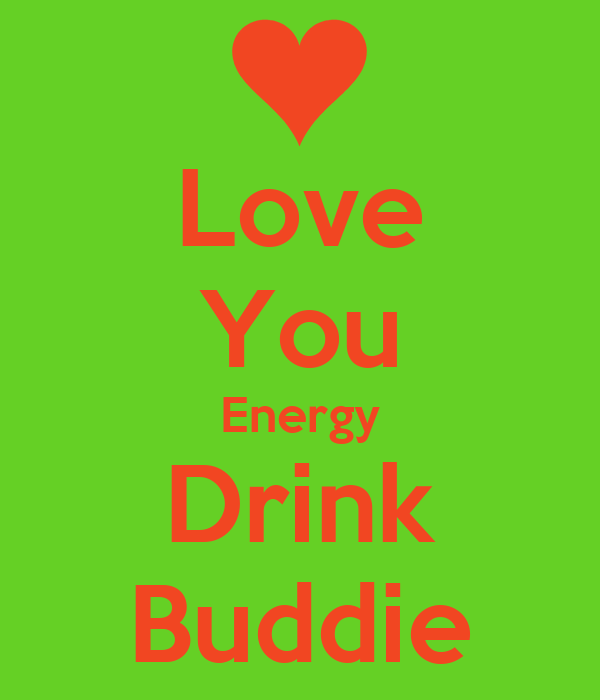 Love You Energy Drink Buddie